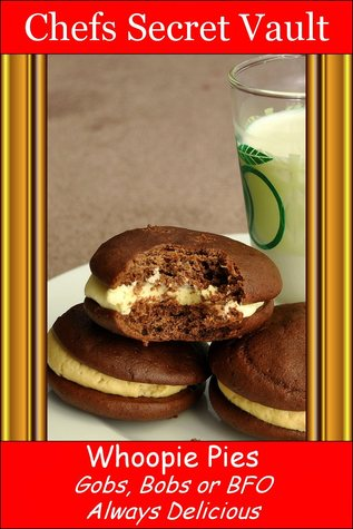 Whoopie Pies: Gobs, Bobs or BFO - Always Delicious  by  Chefs Secret Vault
