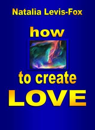 How to Create Love Natalia Levis-Fox