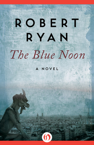 The Blue Noon: A Novel  by  Robert Ryan