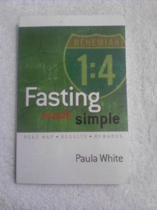 Fasting Made Simple: Road Map, Results, Rewards Paula White