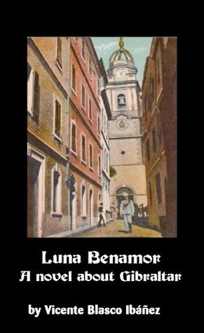Luna Benamor: A novel about Gibraltar (translated into English and annotated) Vicente Blasco Ibáñez