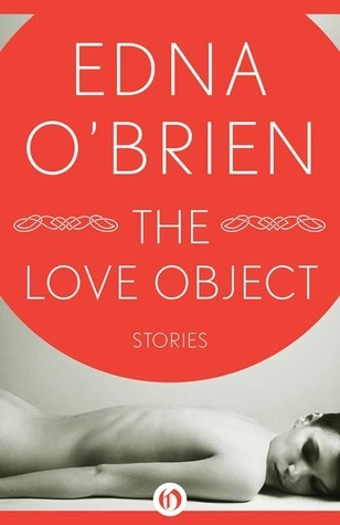The Love Object: Stories Edna OBrien