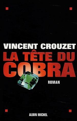 La Tête du cobra  by  Vincent Crouzet