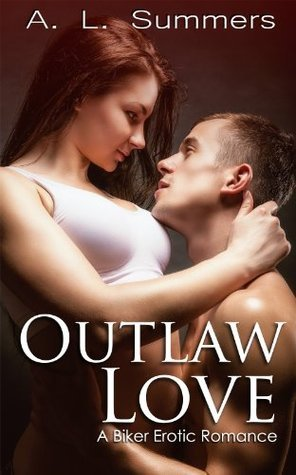 Outlaw Love: A Biker Erotic Romance  by  A.L. Summers