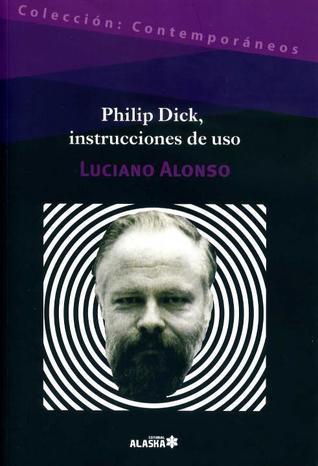 Philip Dick, instrucciones de uso Luciano Alonso