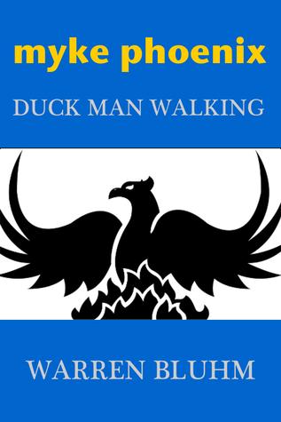 Duck Man Walking (New Adventures of Myke Phoenix, #5) Warren Bluhm