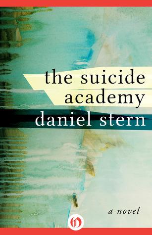 The Suicide Academy: A Novel Daniel Stern