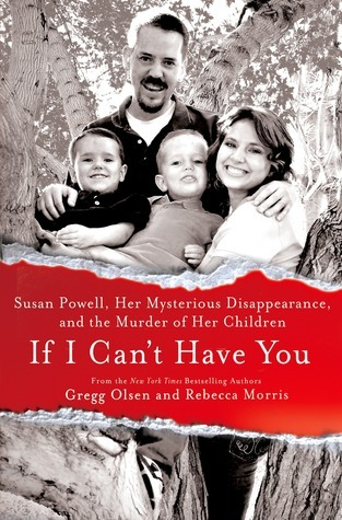 If I Cant Have You: Susan Powell, Her Mysterious Disappearance, and the Murder of Her Children  by  Gregg Olsen
