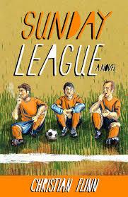 Sunday League: A Novel Christian Flinn