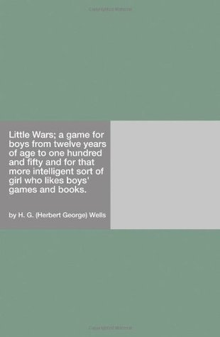 Little Wars [with Biographical Introduction]  by  H.G. Wells
