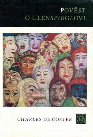 Pověst o Ulenspiegelovi: hrdinské, veselé i slavné příběhy jeho a Lamma Goedzaka v zemi flanderské i jinde  by  Charles de Coster