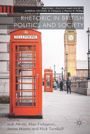 Rhetoric in British Politics and Society  by  Judi Atkins
