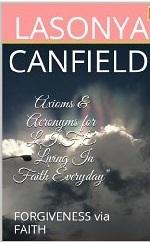Axioms & Acronyms for L.I.F.E Living In Faith Everyday (Forgiveness via Faith Book 1) LaSonya Canfield