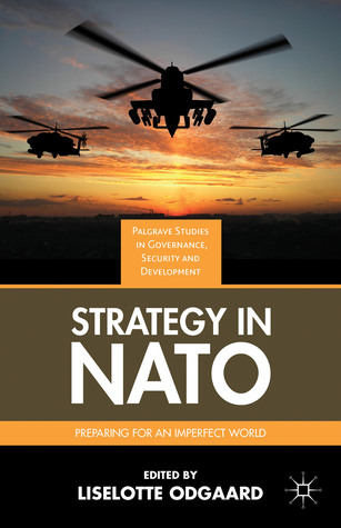 Strategy in NATO: Preparing for an Imperfect World Liselotte Odgaard
