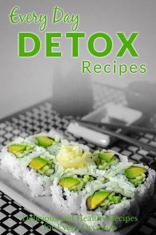 Detox Recipes: The Beginners Guide to Breakfast, Lunch, Dinner, and More  by  Ranae Richoux