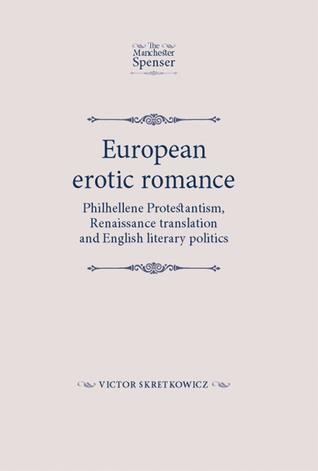 European Erotic Romance: Philhellene Protestantism, Renaissance Translation and English Literary Politics  by  Victor Skretkowicz