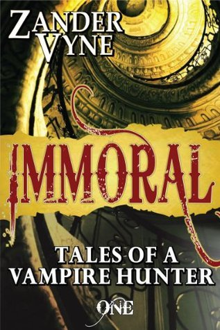 Immoral (Tales of a Vampire Hunter, #1)  by  Zander Vyne