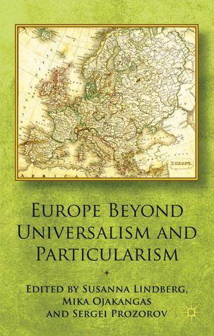 Europe Beyond Universalism and Particularism  by  Sergei Prozorov