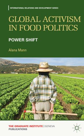 Global Activism in Food Politics: Power Shift Alana Mann