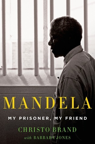 Mandela: My Prisoner, My Friend  by  Christo Brand