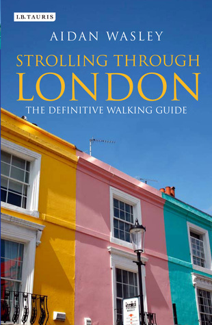 Strolling Through London: The Definitive Walking Guide Aidan Wasley