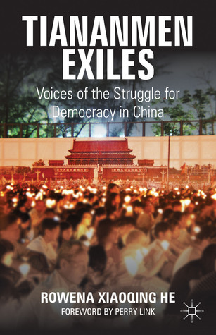Tiananmen Exiles: Voices of the Struggle for Democracy in China  by  Rowena He