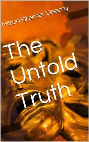 The Untold Truth  by  Milton Shamar Dearry