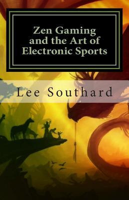 Zen Gaming and the Art of Electronic Sports Lee L. Southard