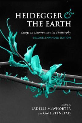 Heidegger and the Earth: Essays in Environmental Philosophy  by  Ladelle McWhorter