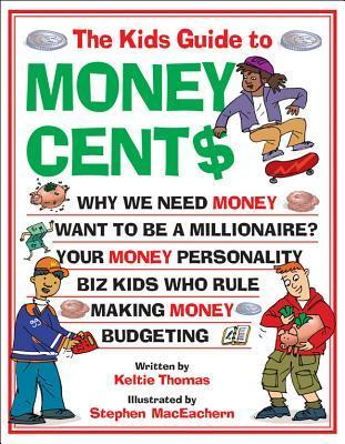 Kids Guide to Money Cent$  by  Keltie Thomas