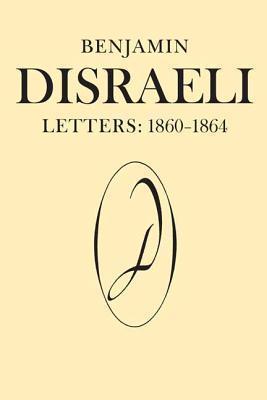 Letters, Volume 8: 1860-1864 Benjamin Disraeli
