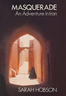 Masquerade: An Adventure in Iran  by  Sarah Hobson