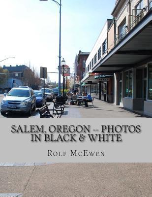 Salem, Oregon -- Photos in Black & White  by  Rolf McEwen