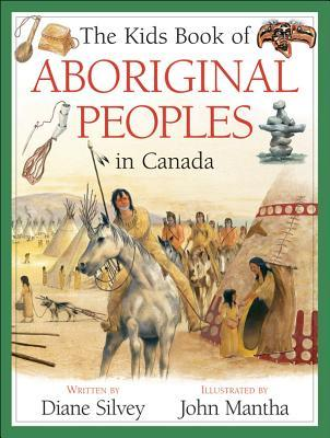 The Kids Book of Aboriginal Peoples in Canada  by  Diane Silvey