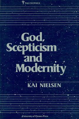 God, Scepticism, And Modernity  by  Kai Nielsen