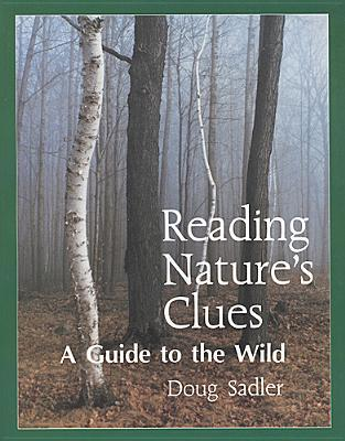 Reading Natures Clues: A Guide to the Wild Doug Sadler