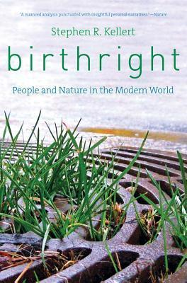 Birthright: People and Nature in the Modern World Stephen R. Kellert
