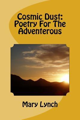 Cosmic Dust: Poetry for the Adventerous Mary Lynch