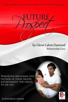 Future Prospect: The Power of Your Future Is in Your Hand  by  Glenn Calvin Damond