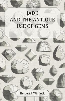 Jade and the Antique Use of Gems Herbert P. Whitlock