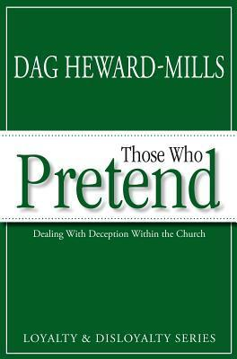 Those Who Pretend: Dealing with Deception Within the Church  by  Dag Heward-Mills