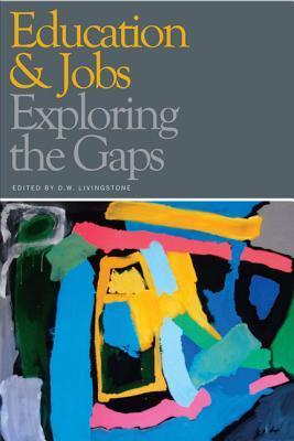 Education and Jobs: Exploring the Gaps  by  D.W. Livingstone