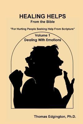 Healing Helps from the Bible Volume 1 Dealing with Emotions Thomas Edgington