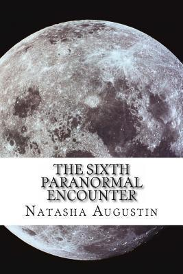 The Sixth Paranormal Encounter Natasha C Augustin