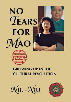 No Tears for Mao: Growing Up in the Cultural Revolution Niu Niu