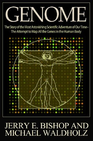 GENOME - The Story of the Most Astonishing Scientific Adventure of Our Time - The Attempt to Map All the Genes in the Human Body Jerry E. Bishop