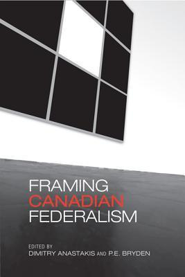 Framing Canadian Federalism: Historical Essays in Honour of John T. Saywell  by  Dimitry Anastakis