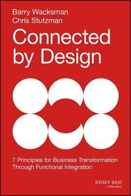Connected  by  Design: 7 Principles of Business Transformation Through Functional Integration by Barry Wacksman
