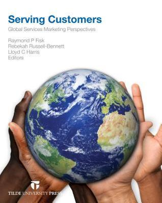 Serving Customers: Global Services Marketing Perspectives  by  Raymond P. Fisk