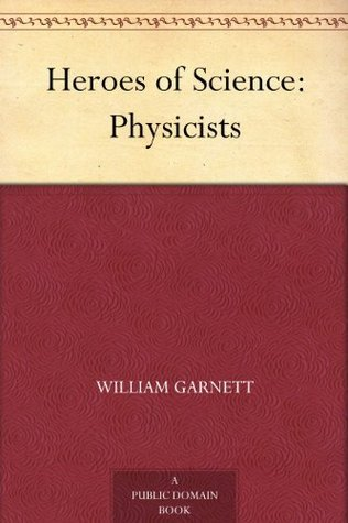 Heroes of Science: Physicists  by  William Garnett